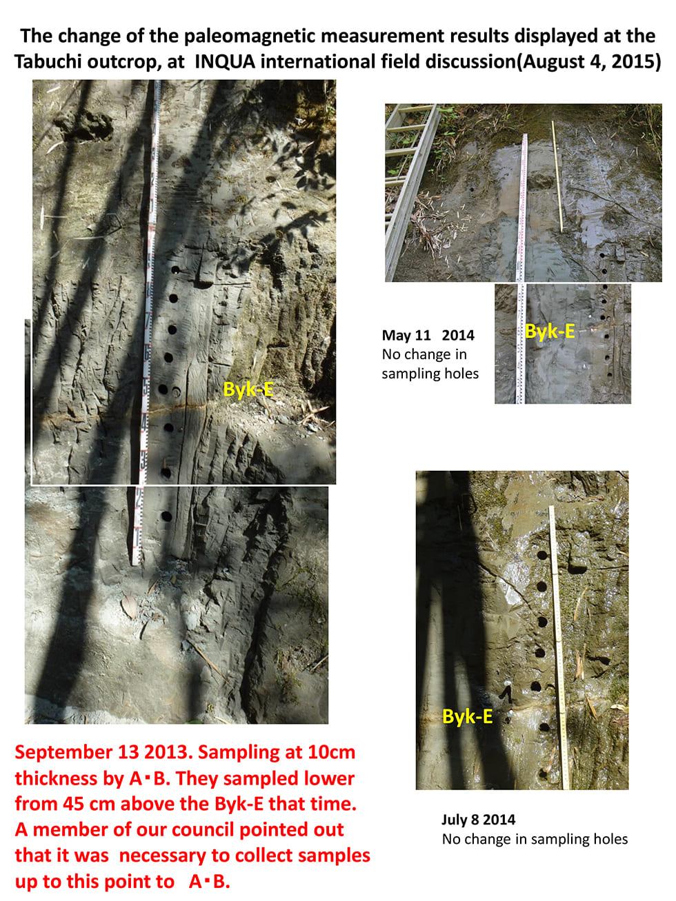 2013年9月13日。O・Sにより、10cm間隔のサンプリングがされる。この時はByk-Eの上45cmから下方をサンプリングした。Byk-Eの上45cmよりさらに上方の試料を採取する必要があることを協議会メンバー及び他の研究者がO・Sへ指摘した。 2014年5月 11日の様子 (試料採取孔に変化なし) 2014年7月8日の様子 (試料採取孔に変化なし) Byk-E Byk-E Byk-E INQUA