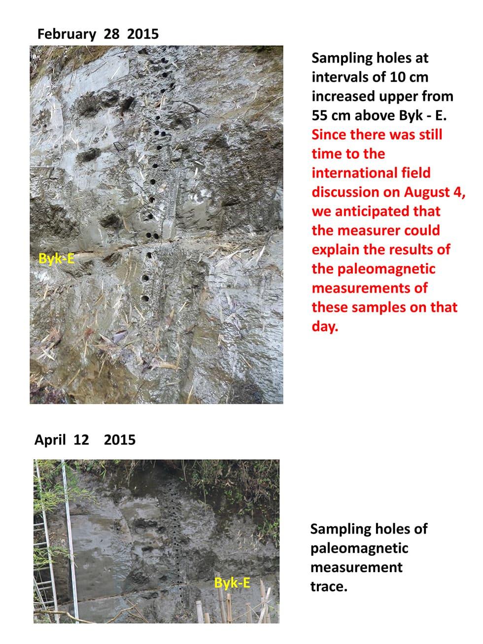 2015年2月28日には、Byk-Eの上55cmから上方に10cm間隔の試料採取孔が増えていた。8月4日の国際現地討論会まではまだ時間があるので、この試料の古地磁気測定結果を、古地磁気担当者は当日説明するものと推測した。 2015年4月12日の古地磁気測定試料採取孔の跡。